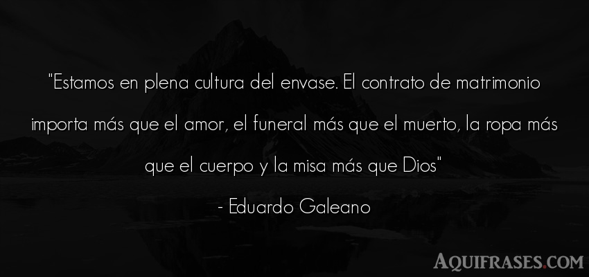 Cultura del envase. Eduardo Galeano